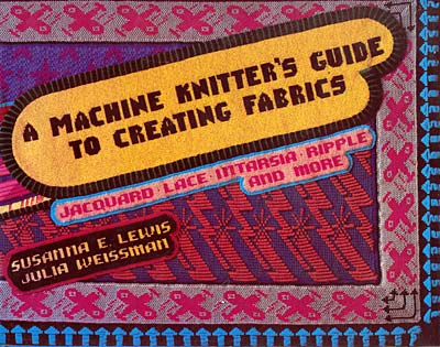 A Machine knitter's guide to creating fabrics