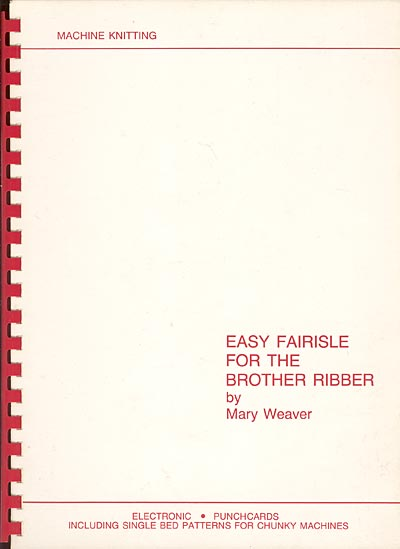 Mary Weaver, Easy Fairisle for the Brother Ribber